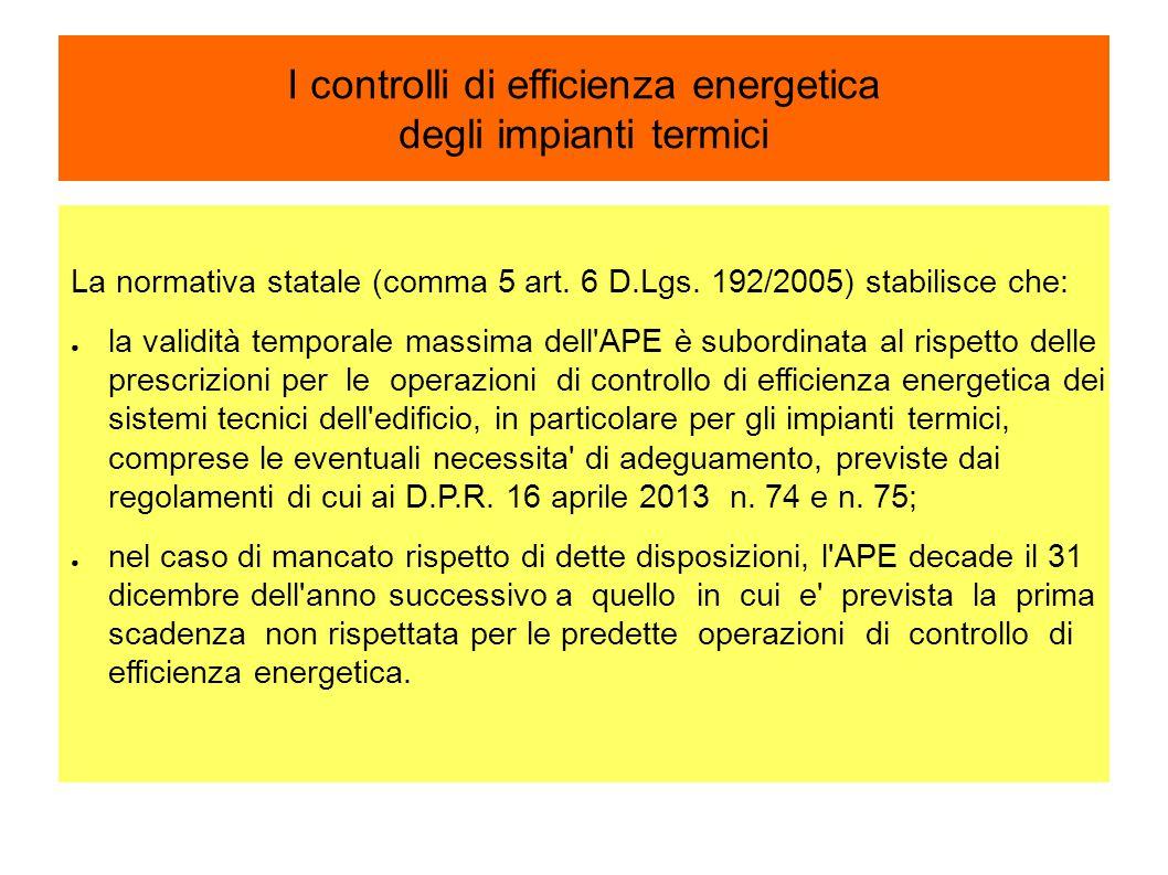 I controlli di efficienza energetica degli impianti termici La normativa statale (comma 5 art. 6 D.Lgs. 192/2005) stabilisce che: ● la validità tempor