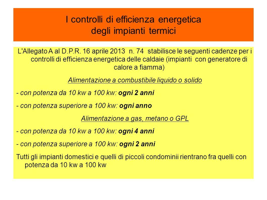 I controlli di efficienza energetica degli impianti termici L'Allegato A al D.P.R. 16 aprile 2013 n. 74 stabilisce le seguenti cadenze per i controlli