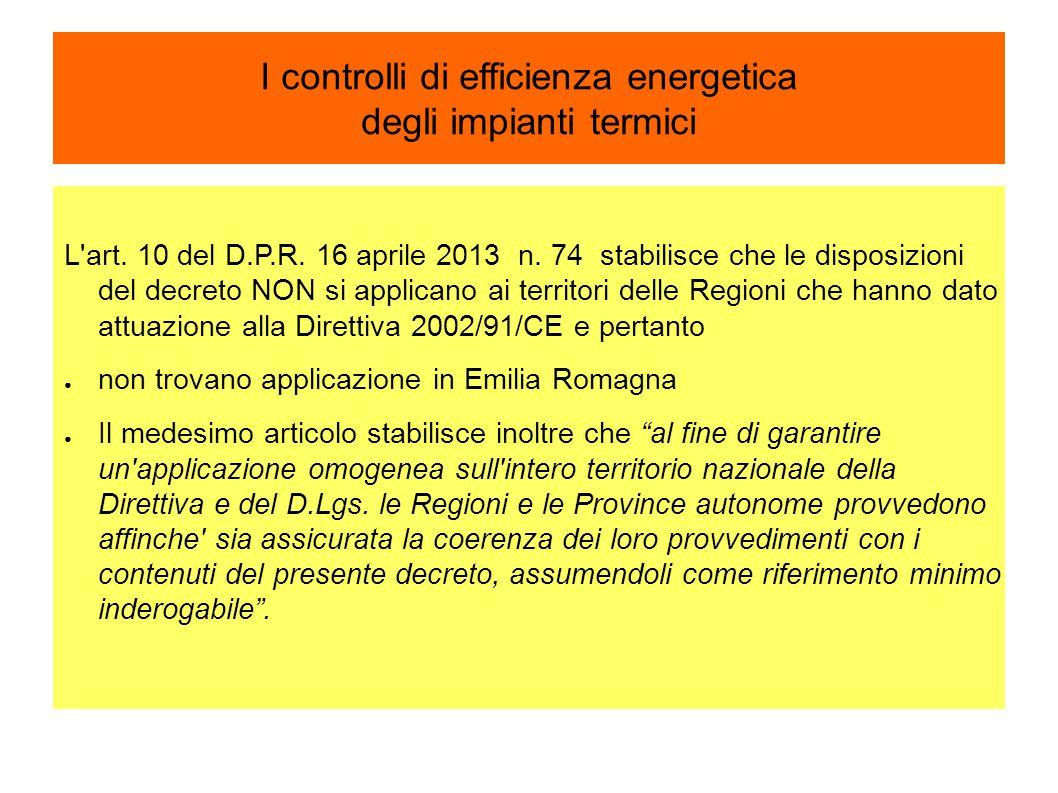 I controlli di efficienza energetica degli impianti termici L'art. 10 del D.P.R. 16 aprile 2013 n. 74 stabilisce che le disposizioni del decreto NON s
