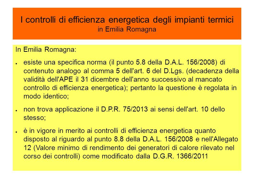 I controlli di efficienza energetica degli impianti termici in Emilia Romagna In Emilia Romagna: ● esiste una specifica norma (il punto 5.8 della D.A.