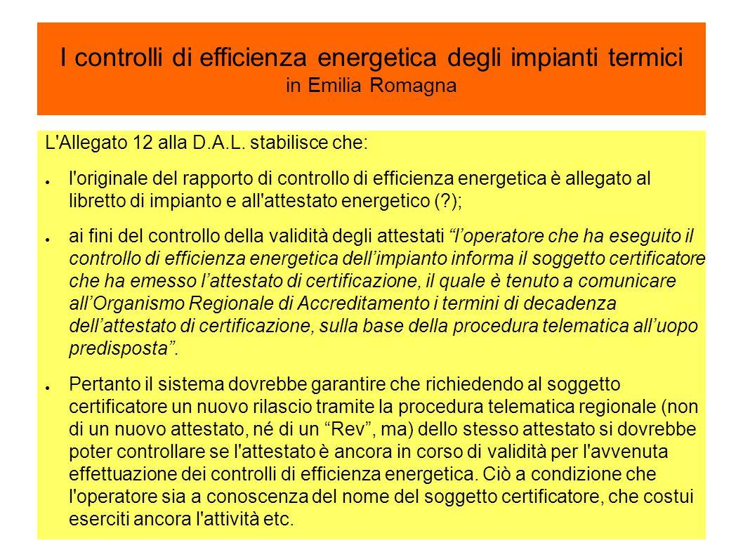 I controlli di efficienza energetica degli impianti termici in Emilia Romagna L'Allegato 12 alla D.A.L. stabilisce che: ● l'originale del rapporto di