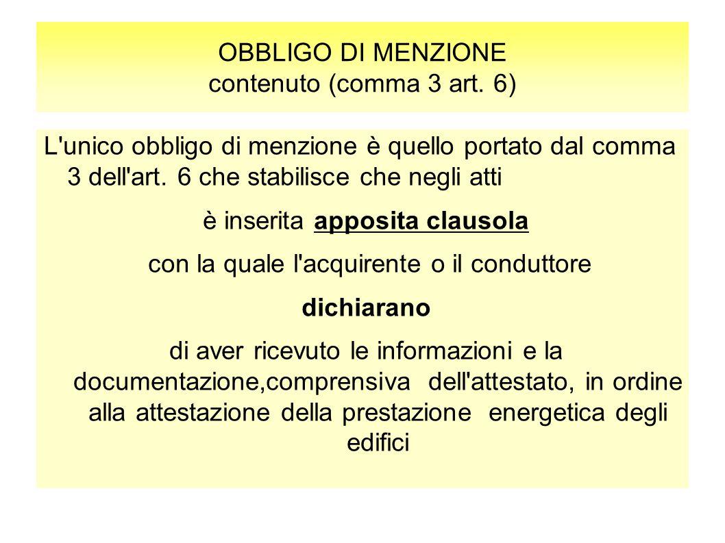OBBLIGO DI MENZIONE contenuto (comma 3 art. 6) L'unico obbligo di menzione è quello portato dal comma 3 dell'art. 6 che stabilisce che negli atti è in