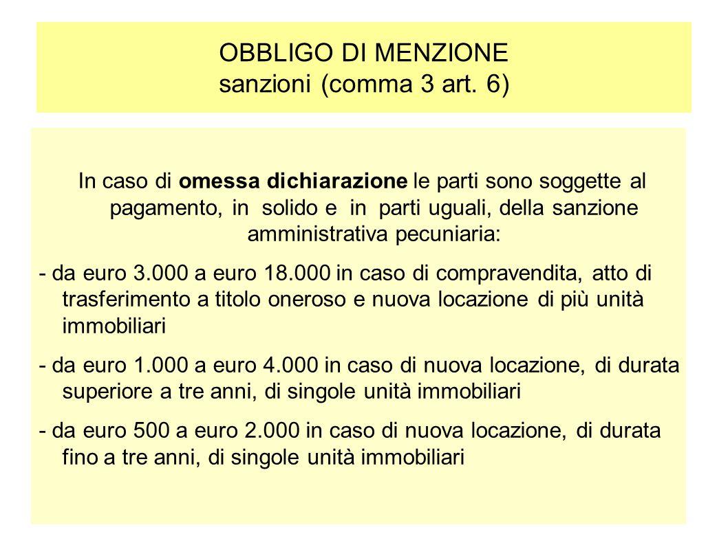 OBBLIGO DI MENZIONE sanzioni (comma 3 art. 6) In caso di omessa dichiarazione le parti sono soggette al pagamento, in solido e in parti uguali, della