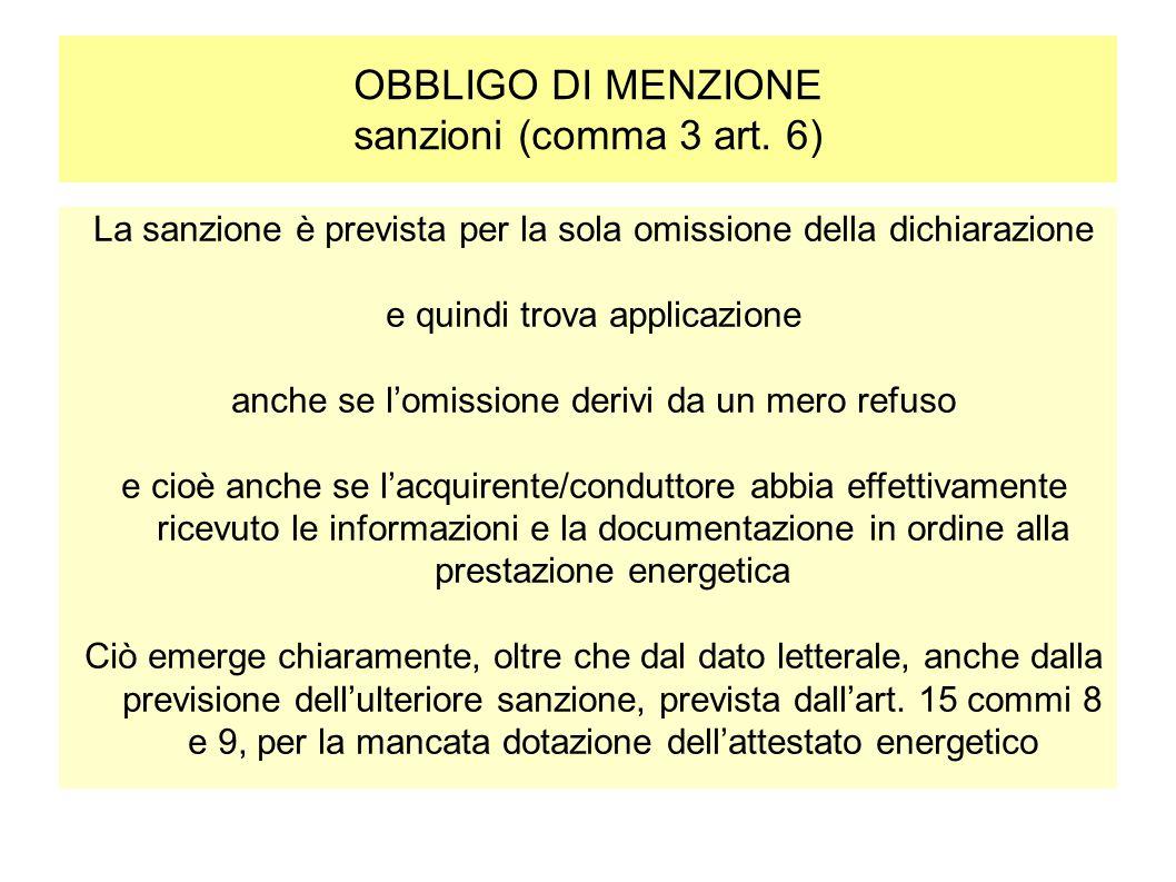 OBBLIGO DI MENZIONE sanzioni (comma 3 art. 6) La sanzione è prevista per la sola omissione della dichiarazione e quindi trova applicazione anche se l'