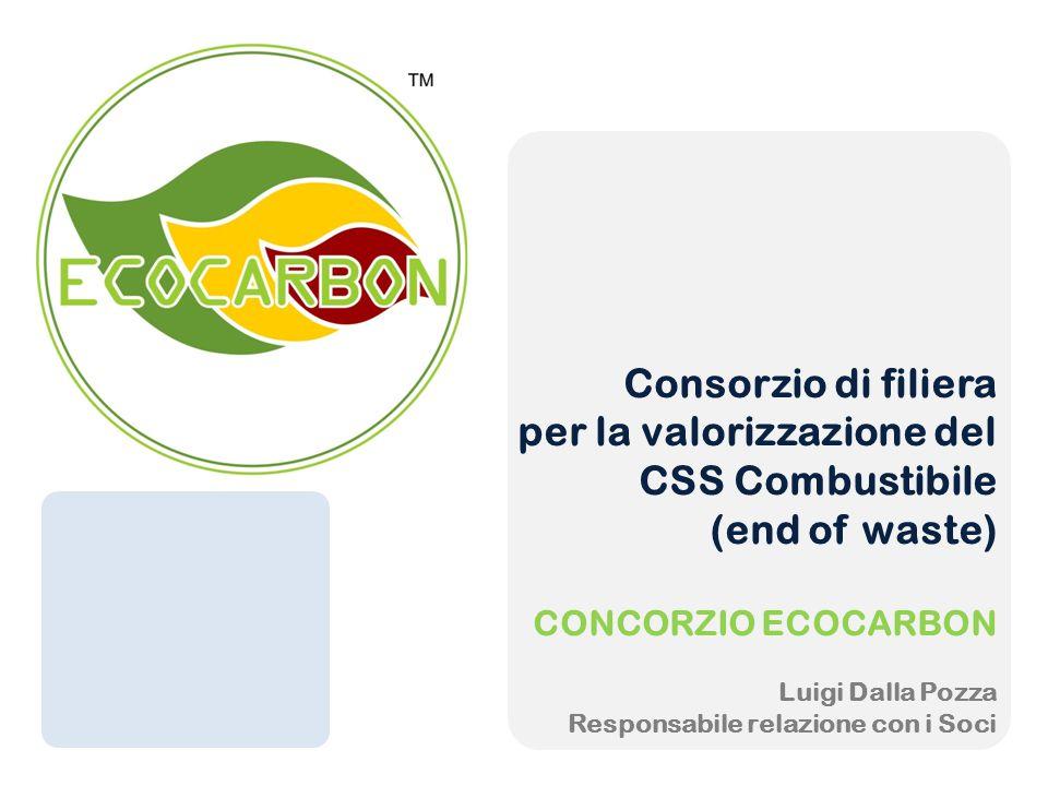 Consorzio di filiera per la valorizzazione del CSS Combustibile (end of waste) CONCORZIO ECOCARBON Luigi Dalla Pozza Responsabile relazione con i Soci