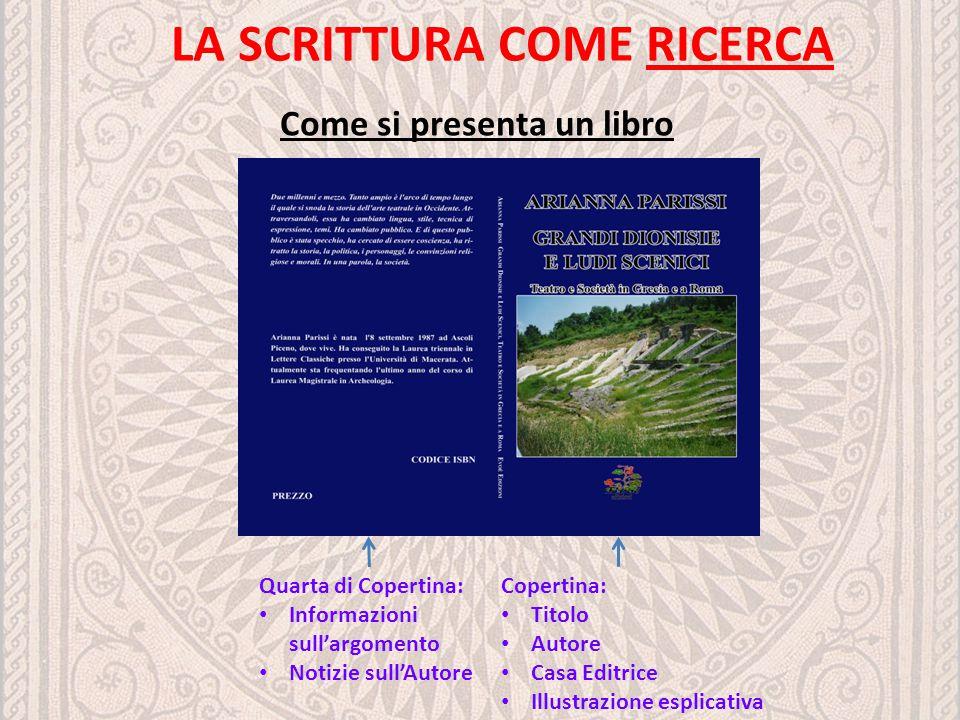 LA SCRITTURA COME RICERCA Copertina: Titolo Autore Casa Editrice Illustrazione esplicativa Quarta di Copertina: Informazioni sull'argomento Notizie su