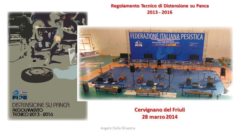 Angelo Dalla Silvestra Regolamento Tecnico di Distensione su Panca 2013 - 2016 Cervignano del Friuli 28 marzo 2014