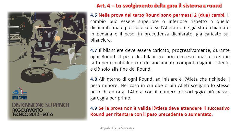 Art. 4 – Lo svolgimento della gara il sistema a round Angelo Dalla Silvestra 4.6 Nella prova del terzo Round sono permessi 2 (due) cambi. Il cambio pu