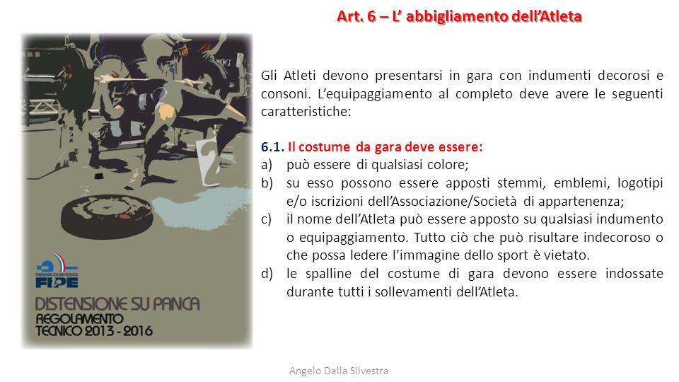 Art. 6 – L' abbigliamento dell'Atleta Angelo Dalla Silvestra Gli Atleti devono presentarsi in gara con indumenti decorosi e consoni. L'equipaggiamento