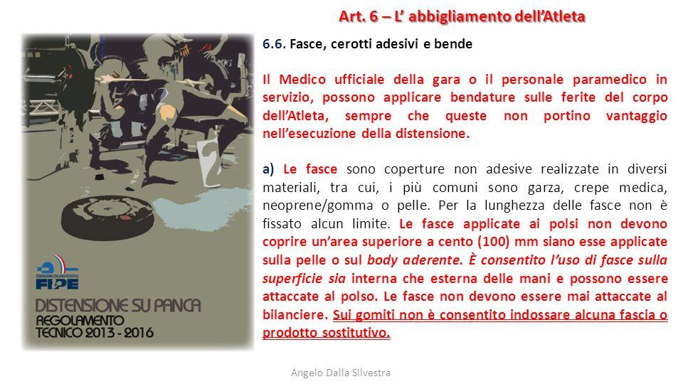 Art. 6 – L' abbigliamento dell'Atleta Angelo Dalla Silvestra 6.6. Fasce, cerotti adesivi e bende Il Medico ufficiale della gara o il personale paramed