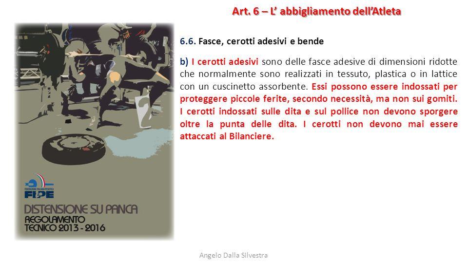 Art. 6 – L' abbigliamento dell'Atleta Angelo Dalla Silvestra 6.6. Fasce, cerotti adesivi e bende b) I cerotti adesivi sono delle fasce adesive di dime