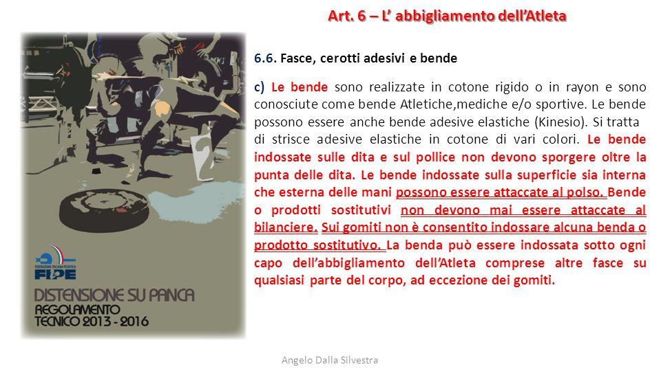 Art. 6 – L' abbigliamento dell'Atleta Angelo Dalla Silvestra 6.6. Fasce, cerotti adesivi e bende c) Le bende sono realizzate in cotone rigido o in ray