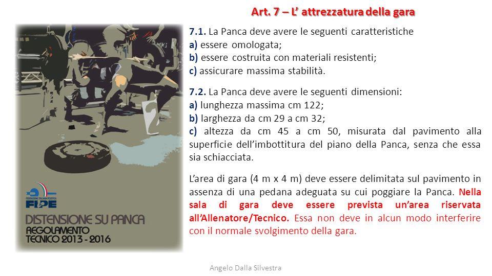 Art. 7 – L' attrezzatura della gara Angelo Dalla Silvestra 7.1. La Panca deve avere le seguenti caratteristiche a) essere omologata; b) essere costrui