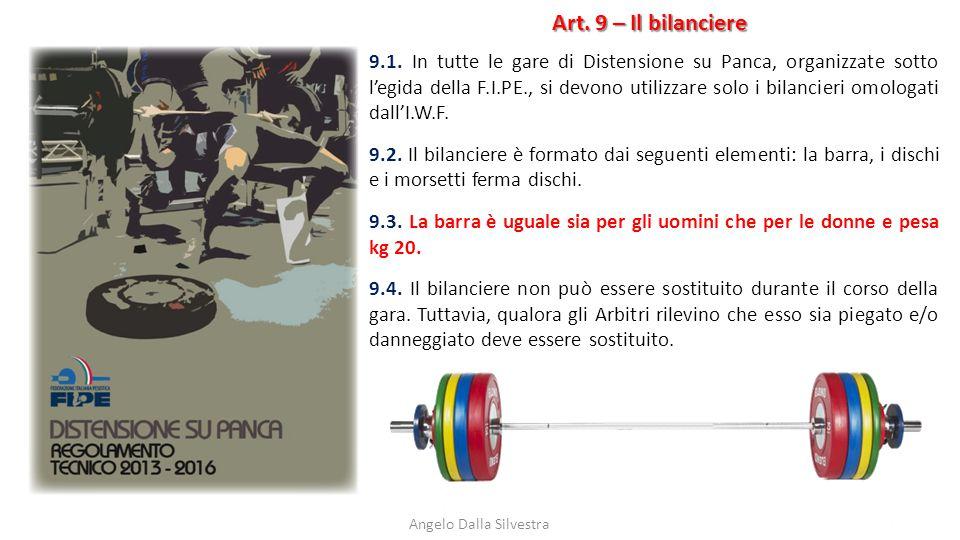 Art. 9 – Il bilanciere Angelo Dalla Silvestra 9.1. In tutte le gare di Distensione su Panca, organizzate sotto l'egida della F.I.PE., si devono utiliz