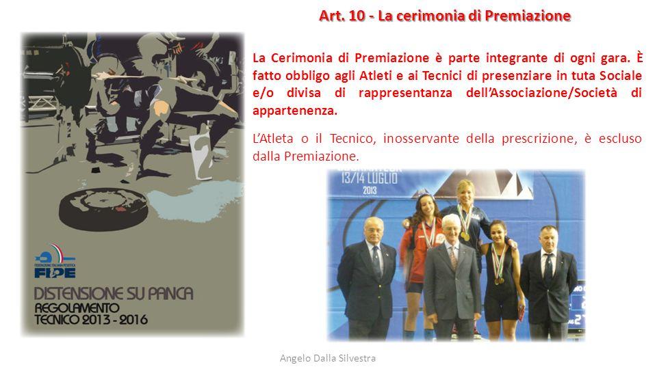 Art. 10 - La cerimonia di Premiazione Angelo Dalla Silvestra La Cerimonia di Premiazione è parte integrante di ogni gara. È fatto obbligo agli Atleti