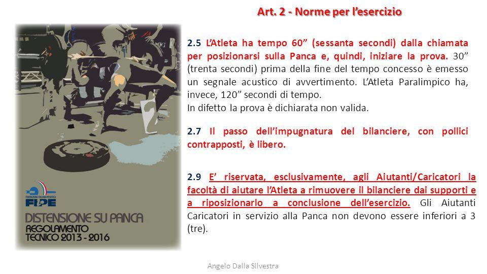 """Art. 2 - Norme per l'esercizio Angelo Dalla Silvestra 2.5 L'Atleta ha tempo 60"""" (sessanta secondi) dalla chiamata per posizionarsi sulla Panca e, quin"""