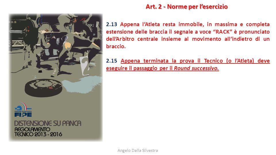 Art. 2 - Norme per l'esercizio Angelo Dalla Silvestra 2.13 Appena l'Atleta resta immobile, in massima e completa estensione delle braccia il segnale a