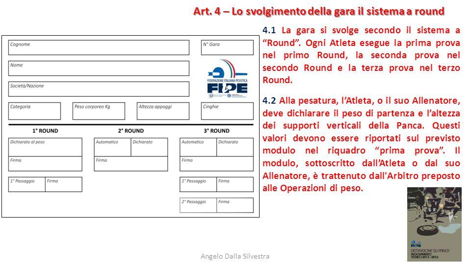 """Art. 4 – Lo svolgimento della gara il sistema a round Angelo Dalla Silvestra 4.1 La gara si svolge secondo il sistema a """"Round"""". Ogni Atleta esegue la"""