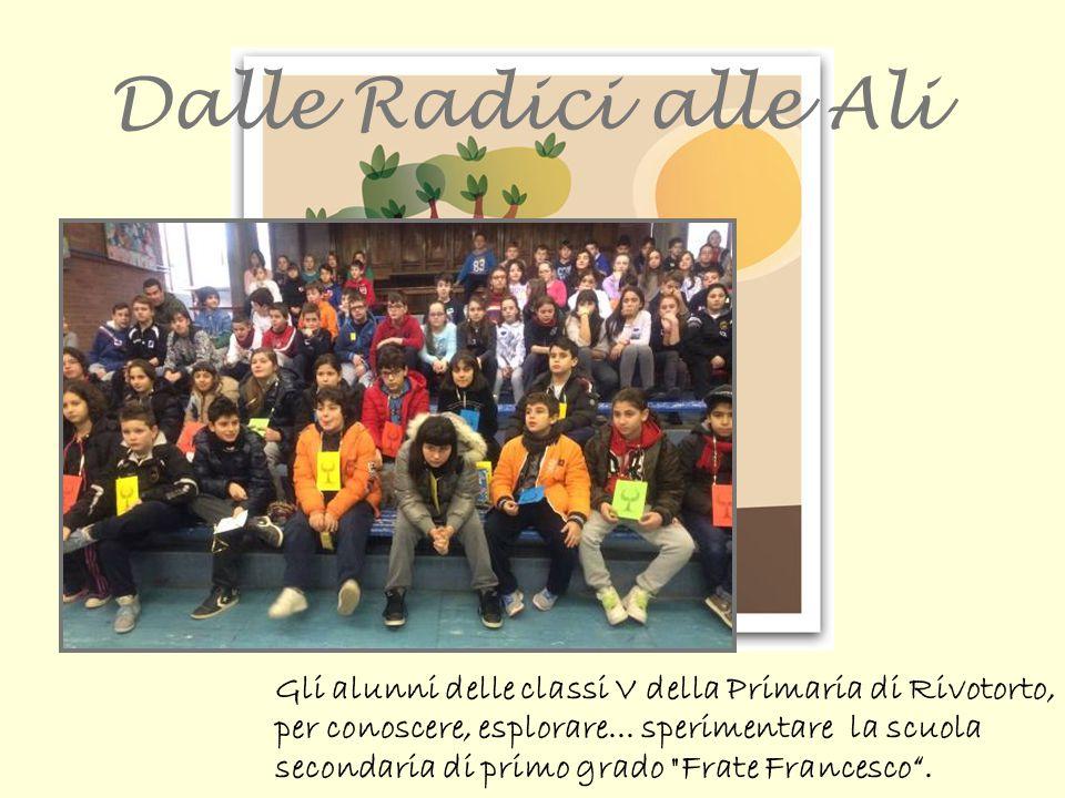 Dalle Radici alle Ali Gli alunni delle classi V della Primaria di Rivotorto, per conoscere, esplorare...