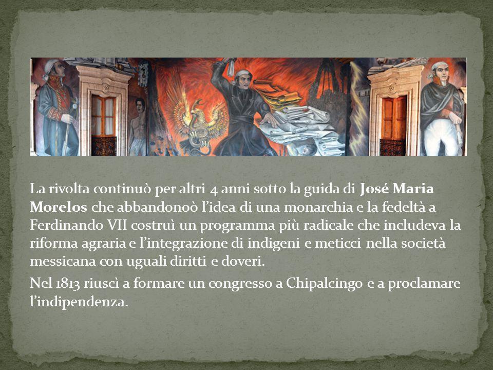 La rivolta continuò per altri 4 anni sotto la guida di José Maria Morelos che abbandonoò l'idea di una monarchia e la fedeltà a Ferdinando VII costruì