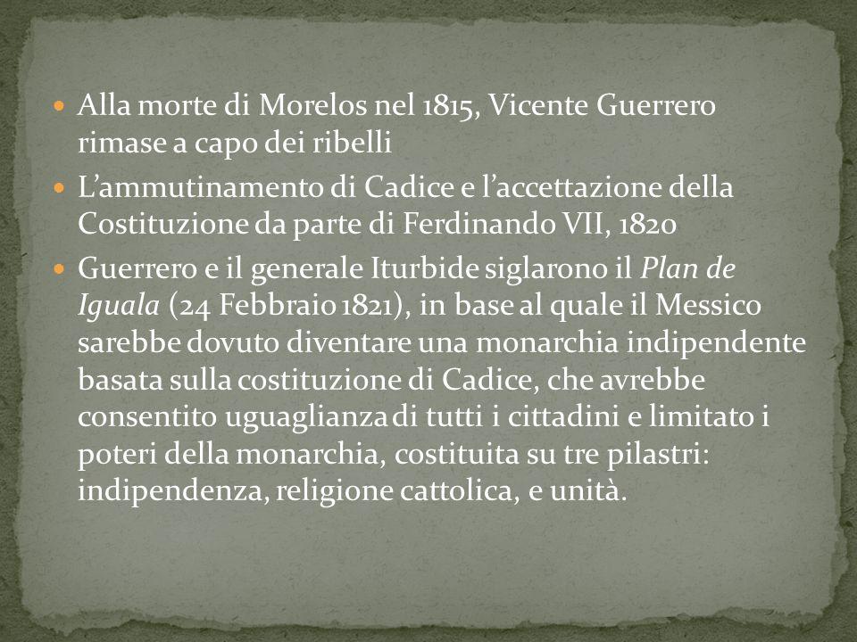 Alla morte di Morelos nel 1815, Vicente Guerrero rimase a capo dei ribelli L'ammutinamento di Cadice e l'accettazione della Costituzione da parte di F