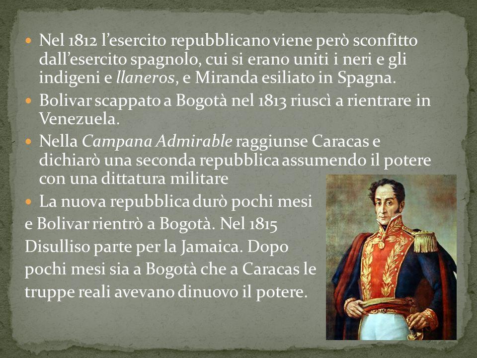 Nel 1812 l'esercito repubblicano viene però sconfitto dall'esercito spagnolo, cui si erano uniti i neri e gli indigeni e llaneros, e Miranda esiliato
