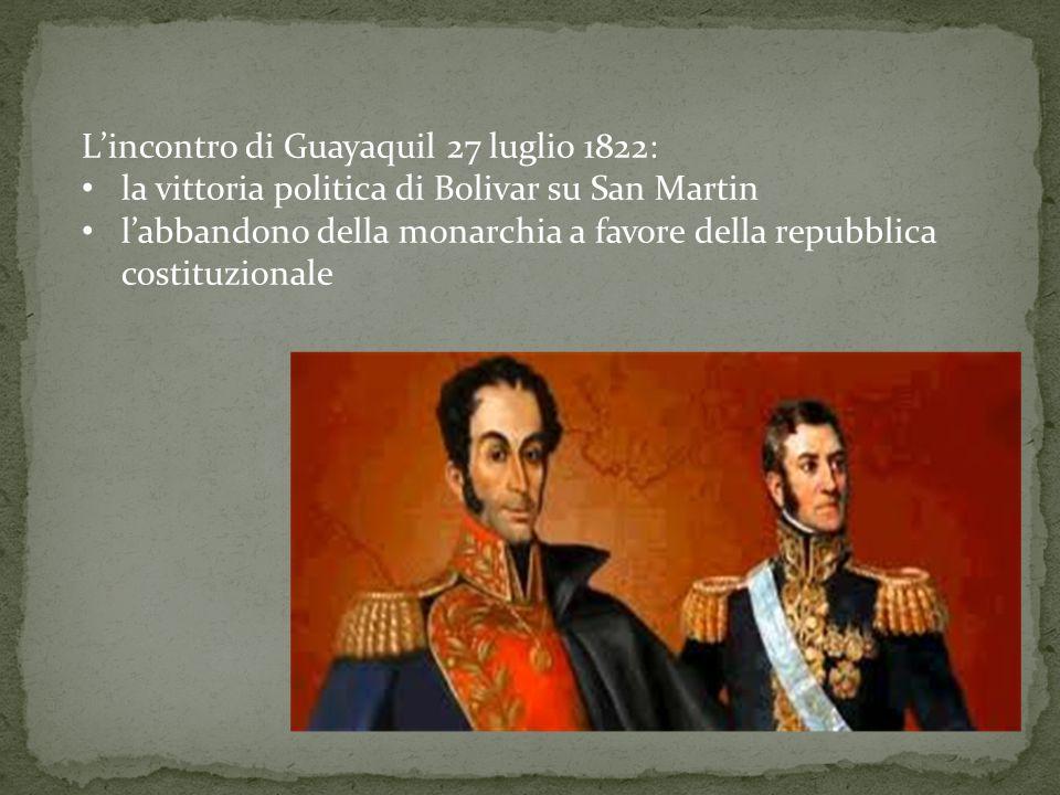 L'incontro di Guayaquil 27 luglio 1822: la vittoria politica di Bolivar su San Martin l'abbandono della monarchia a favore della repubblica costituzio