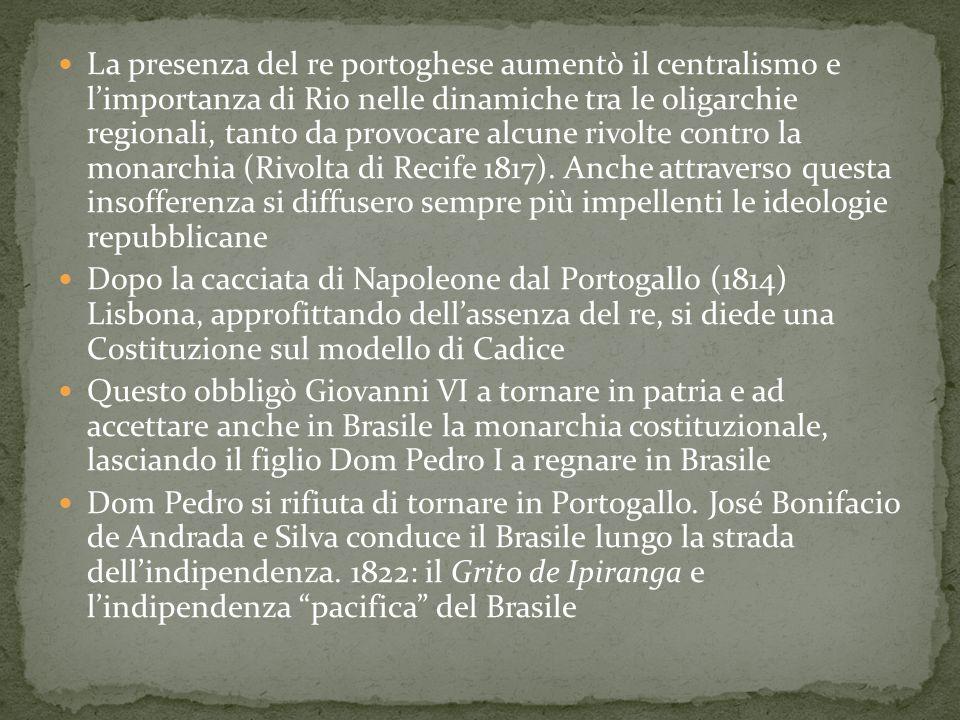 La presenza del re portoghese aumentò il centralismo e l'importanza di Rio nelle dinamiche tra le oligarchie regionali, tanto da provocare alcune rivo