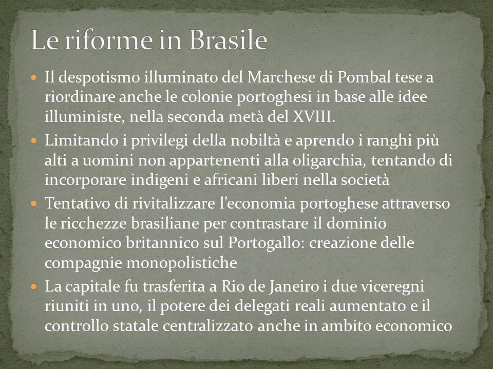 Il despotismo illuminato del Marchese di Pombal tese a riordinare anche le colonie portoghesi in base alle idee illuministe, nella seconda metà del XV