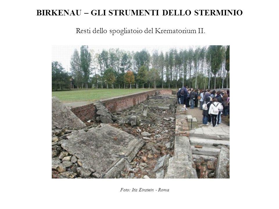 BIRKENAU – GLI STRUMENTI DELLO STERMINIO Resti dello spogliatoio del Krematorium II. Foto: Itis Einstein - Roma