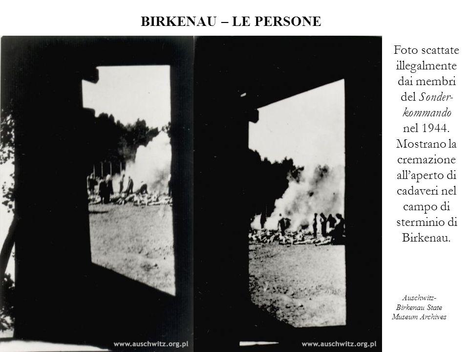 BIRKENAU – LE PERSONE Foto scattate illegalmente dai membri del Sonder- kommando nel 1944. Mostrano la cremazione all'aperto di cadaveri nel campo di