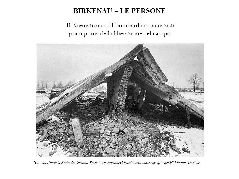 BIRKENAU – LE PERSONE Il Krematorium II bombardato dai nazisti poco prima della liberazione del campo. Glowna Komisja Badania Zbrodni Przeciwko Narodo