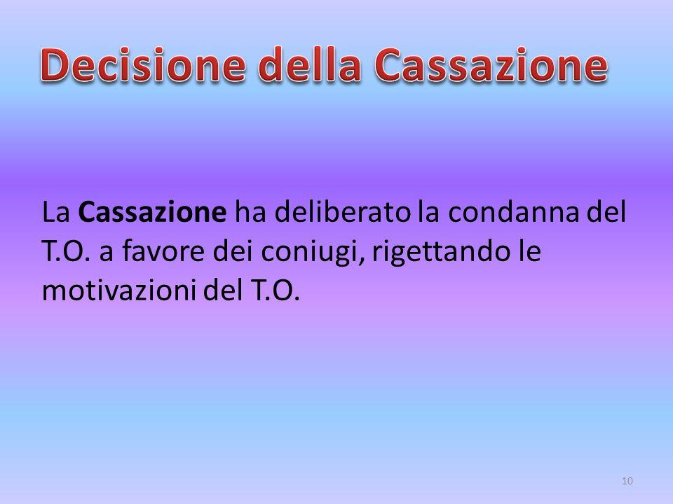 La Cassazione ha deliberato la condanna del T.O. a favore dei coniugi, rigettando le motivazioni del T.O. 10