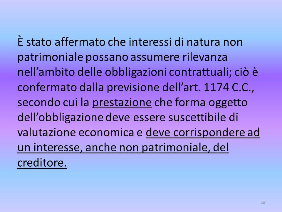 È stato affermato che interessi di natura non patrimoniale possano assumere rilevanza nell'ambito delle obbligazioni contrattuali; ciò è confermato da