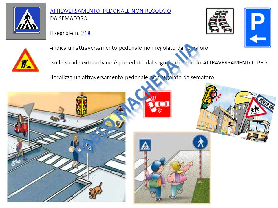 ATTRAVERSAMENTO PEDONALE NON REGOLATOATTRAVERSAMENTO PEDONALE NON REGOLATO DA SEMAFORO Il segnale n. 218 -indica un attraversamento pedonale non regol