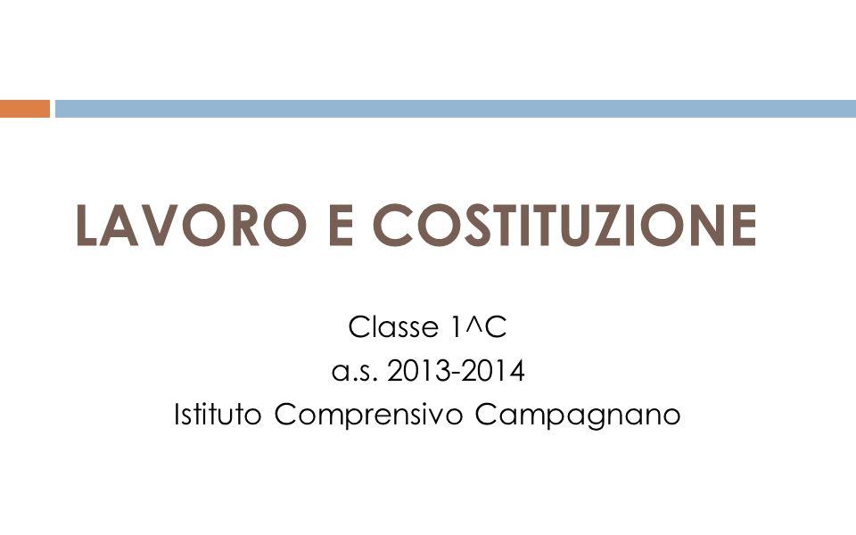LAVORO E COSTITUZIONE Classe 1^C a.s. 2013-2014 Istituto Comprensivo Campagnano