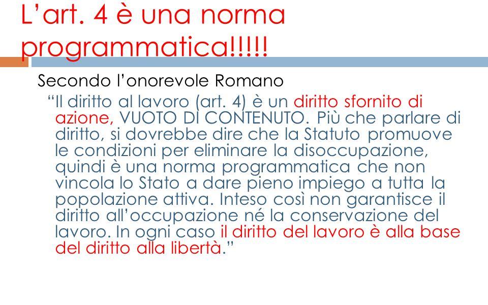 """L'art. 4 è una norma programmatica!!!!! Secondo l'onorevole Romano """"Il diritto al lavoro (art. 4) è un diritto sfornito di azione, VUOTO DI CONTENUTO."""