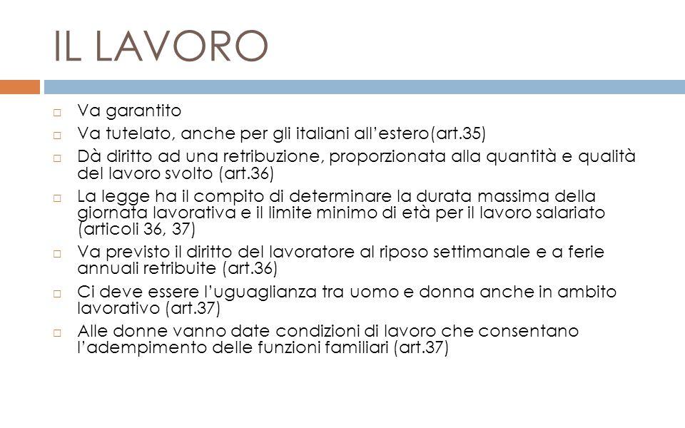 IL LAVORO  Va garantito  Va tutelato, anche per gli italiani all'estero(art.35)  Dà diritto ad una retribuzione, proporzionata alla quantità e qual