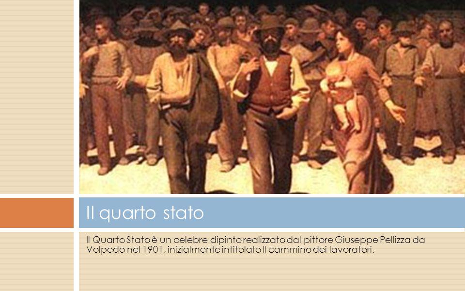 Il Quarto Stato è un celebre dipinto realizzato dal pittore Giuseppe Pellizza da Volpedo nel 1901, inizialmente intitolato Il cammino dei lavoratori.