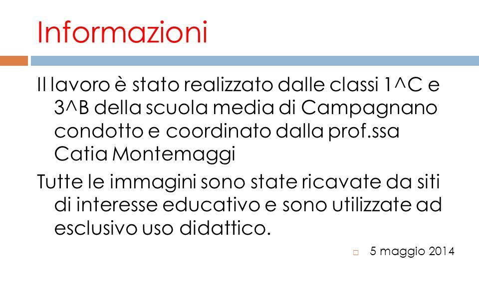 Informazioni Il lavoro è stato realizzato dalle classi 1^C e 3^B della scuola media di Campagnano condotto e coordinato dalla prof.ssa Catia Montemagg