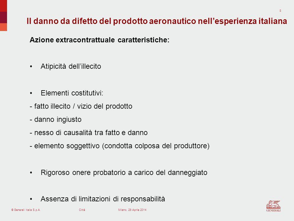 © Generali Italia S.p.A.Città 9 Milano, 29 Aprile 2014 In caso di incidenti causati da difetto dell'aeromobile / prodotto I passeggeri danneggiati hanno diritto di agire per il risarcimento nei confronti 1.del vettore aereo (disciplina speciale prevista dal C.
