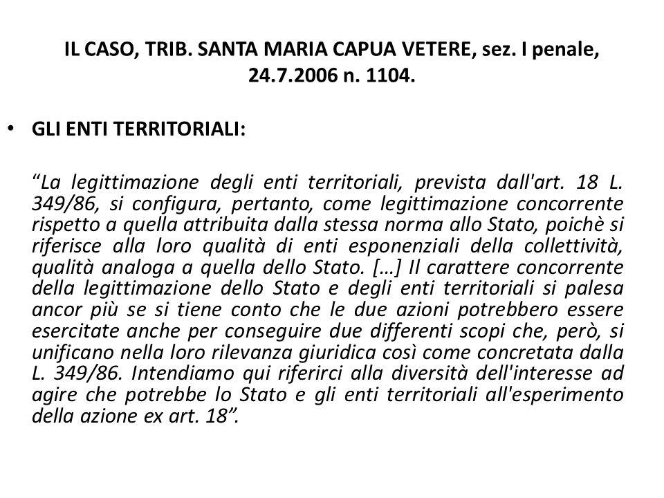 """IL CASO, TRIB. SANTA MARIA CAPUA VETERE, sez. I penale, 24.7.2006 n. 1104. GLI ENTI TERRITORIALI: """"La legittimazione degli enti territoriali, prevista"""