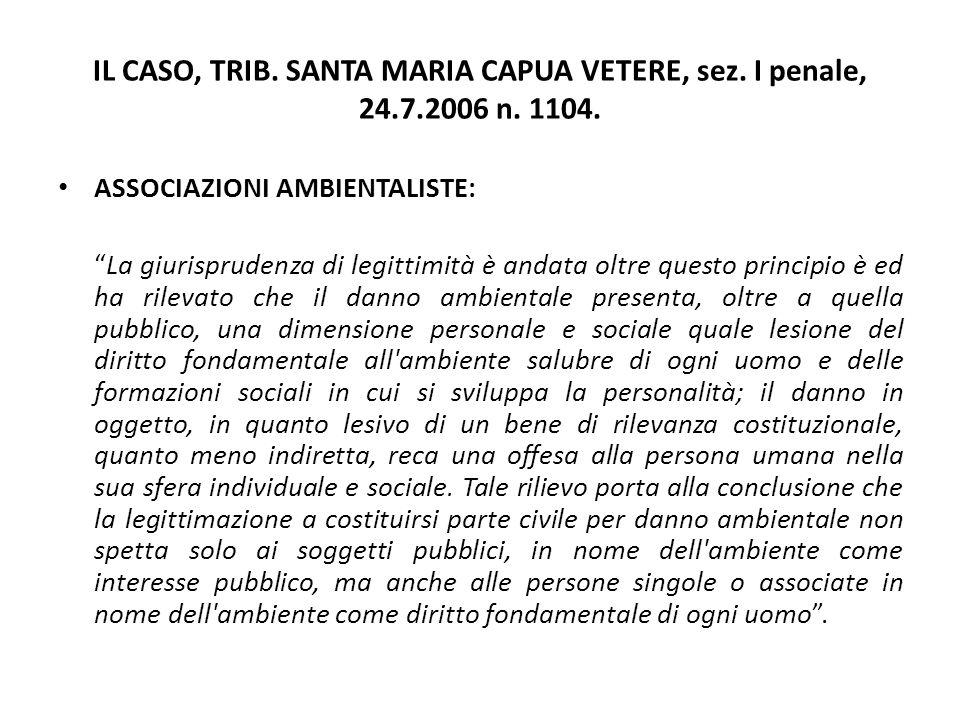 """IL CASO, TRIB. SANTA MARIA CAPUA VETERE, sez. I penale, 24.7.2006 n. 1104. ASSOCIAZIONI AMBIENTALISTE: """"La giurisprudenza di legittimità è andata oltr"""