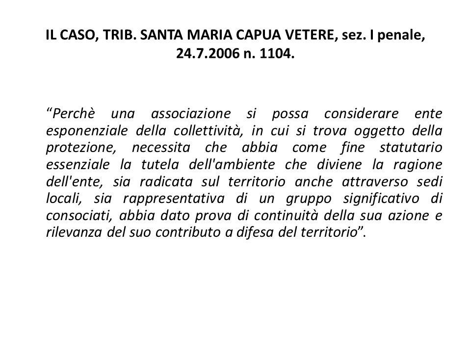 """IL CASO, TRIB. SANTA MARIA CAPUA VETERE, sez. I penale, 24.7.2006 n. 1104. """"Perchè una associazione si possa considerare ente esponenziale della colle"""