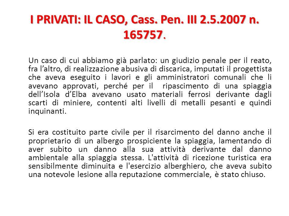 I PRIVATI: IL CASO, Cass. Pen. III 2.5.2007 n. 165757. Un caso di cui abbiamo già parlato: un giudizio penale per il reato, fra l'altro, di realizzazi