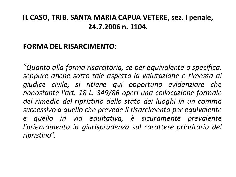 """IL CASO, TRIB. SANTA MARIA CAPUA VETERE, sez. I penale, 24.7.2006 n. 1104. FORMA DEL RISARCIMENTO: """"Quanto alla forma risarcitoria, se per equivalente"""