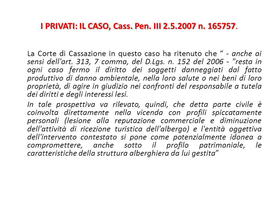"""I PRIVATI: IL CASO, Cass. Pen. III 2.5.2007 n. 165757. La Corte di Cassazione in questo caso ha ritenuto che """" - anche ai sensi dell'art. 313, 7 comma"""