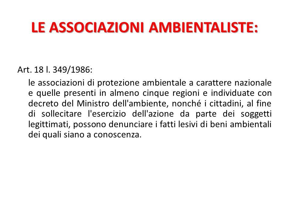 LE ASSOCIAZIONI AMBIENTALISTE: Art. 18 l. 349/1986: le associazioni di protezione ambientale a carattere nazionale e quelle presenti in almeno cinque