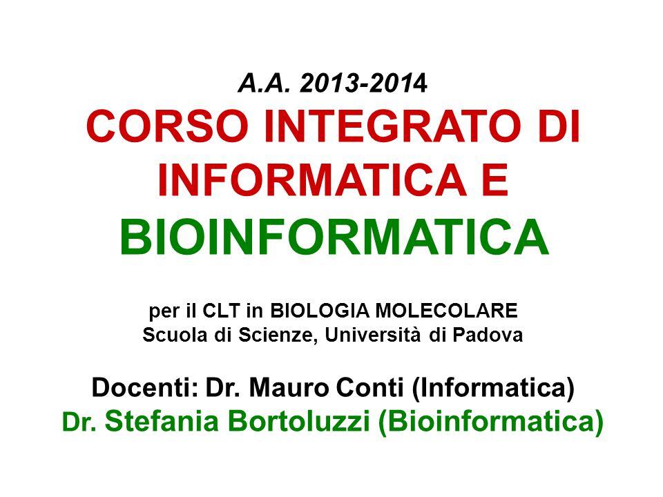 A.A. 2013-2014 CORSO INTEGRATO DI INFORMATICA E BIOINFORMATICA per il CLT in BIOLOGIA MOLECOLARE Scuola di Scienze, Università di Padova Docenti: Dr.