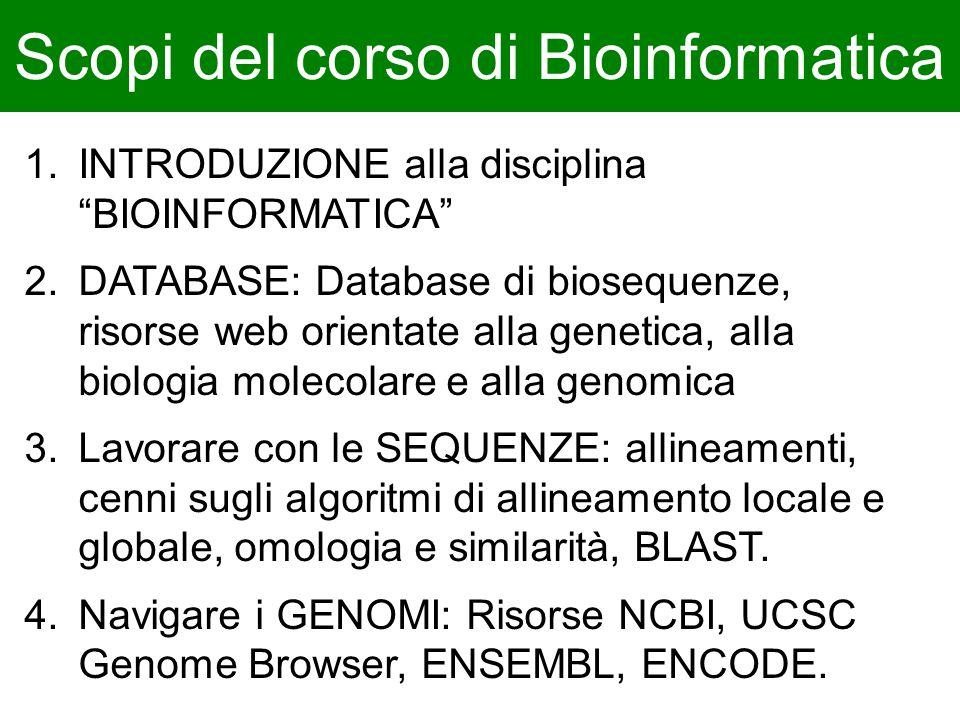 """Scopi del corso di Bioinformatica 1.INTRODUZIONE alla disciplina """"BIOINFORMATICA"""" 2.DATABASE: Database di biosequenze, risorse web orientate alla gene"""
